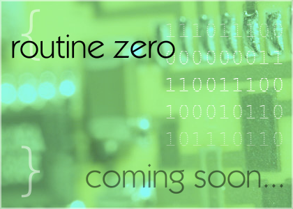 routine zero: coming soon